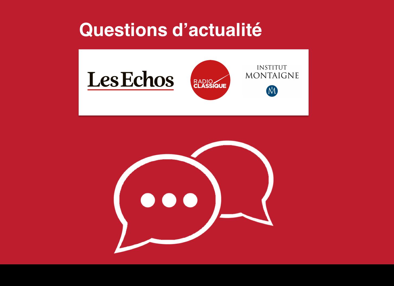 Questions d'actualités LES ECHOS RADIO CLASSIQUE INSTITUT MONTAIGNE